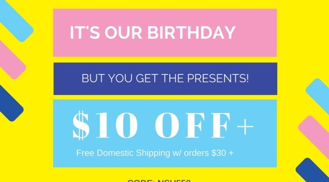 It is our birthday ! $10 OFF any order of $30 + free shipping